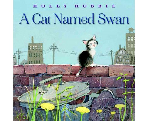 Cat Named Swan (Hardcover) (Holly Hobbie) - image 1 of 1