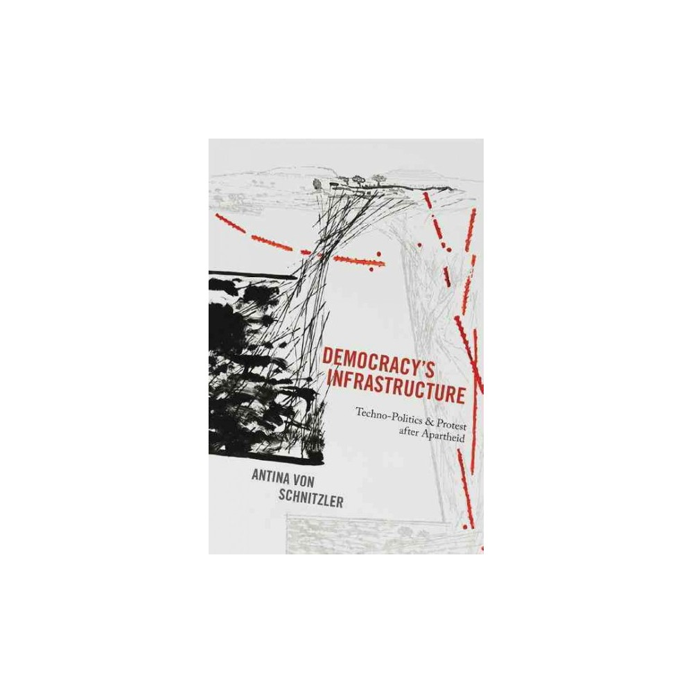 Democracy's Infrastructure : Techno-Politics and Protest After Apartheid (Paperback) (Antina Von