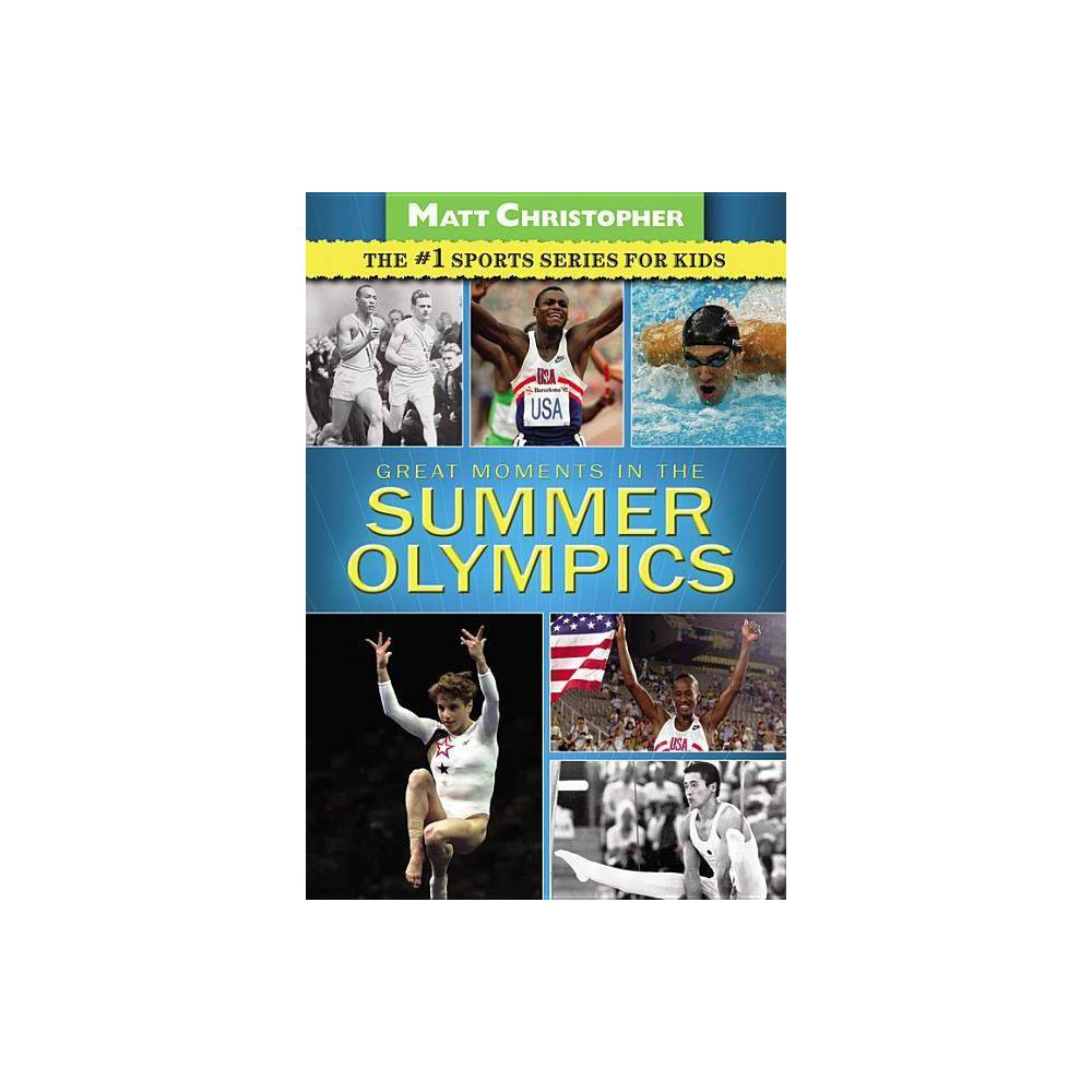 Great Moments in the Summer Olympics - (Matt Christopher Sports)by Matt Christopher (Paperback) The Summer Olympics are chock full of epic athletic achievements across hundreds of disciplines, especially Track and Field, Gymnastics, and Swimming. These are the sports that gave us Jesse Owens and Carl Lewis, Wilma Rudolph and Jackie Joyner-Kersee, Olga Korbut and Mary Lou Retton -- tremendous athletes whose Olympic accomplishments thrill us now just as much as they did when they occurred. Now readers can relive those moments in this fact-filled volume just right for young sports enthusiasts. And because it's Matt Christopher, young readers know they're getting the best sports writing on the shelf!