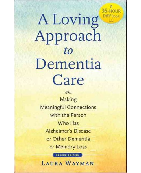 Loving Approach to Dementia Care : Making Meaningful Connections With the Person Who Has Alzheimer's - image 1 of 1