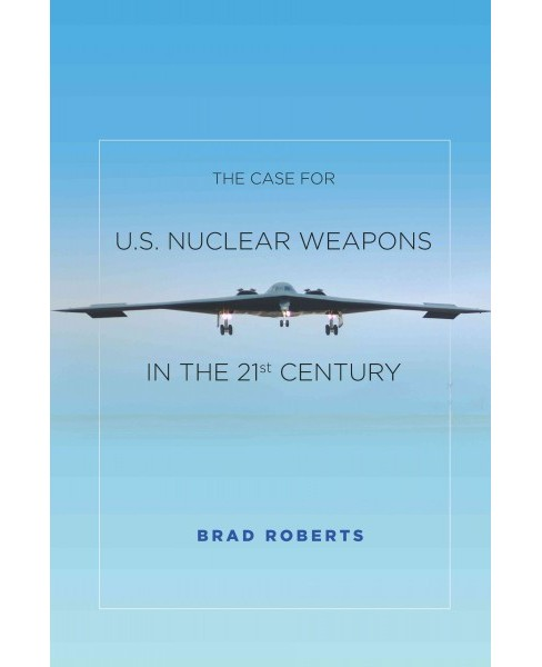 Case for U.S. Nuclear Weapons in the 21st Century (Paperback) (Brad Roberts) - image 1 of 1