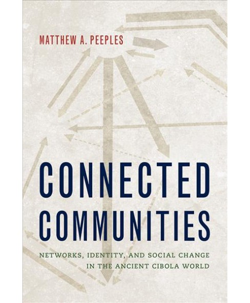 Connected Communities : Networks, Identity, and Social Change in the Ancient Cibola World -  (Hardcover) - image 1 of 1