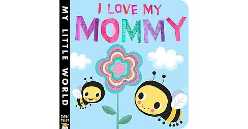 I Love My Mommy (Hardcover) (Jonathan Litton) - image 1 of 1