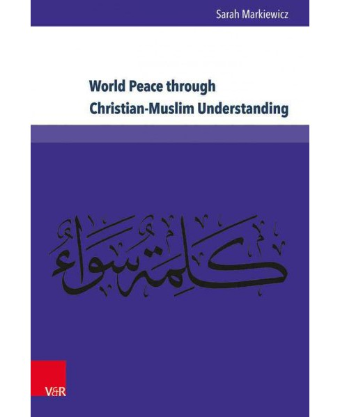 "World Peace through Christian-Muslim Understanding : The Genesis and Fruits of the Open Letter ""A Common - image 1 of 1"