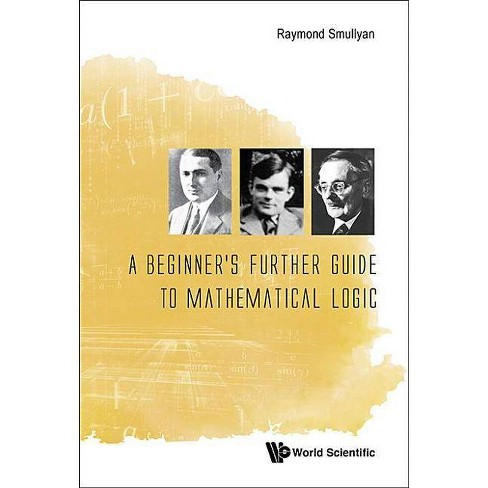 A Beginner's Further Guide to Mathematical Logic - by  Raymond M Smullyan (Paperback) - image 1 of 1