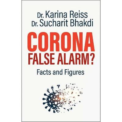 Corona, False Alarm? - by  Karina Reiss & Sucharit Bhakdi (Paperback)