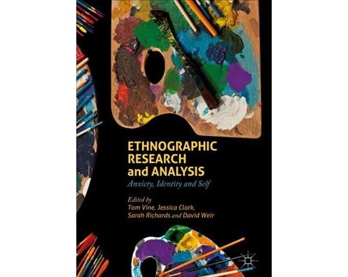 Ethnographic Research and Analysis : Anxiety, Identity and Self -  (Hardcover) - image 1 of 1