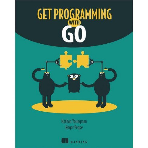 Get Programming with Go - by  Nathan Youngman & Roger Peppe (Paperback) - image 1 of 1