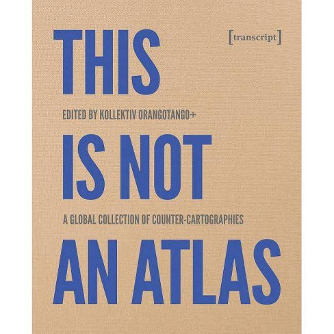 This Is Not an Atlas - (Social and Cultural Geography) by  Kollektiv Orangotango+ (Hardcover) - image 1 of 1