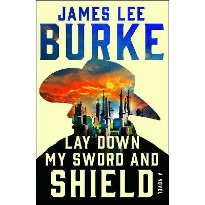 Lay Down My Sword and Shield - (Holland Family Novel) by  James Lee Burke (Paperback)