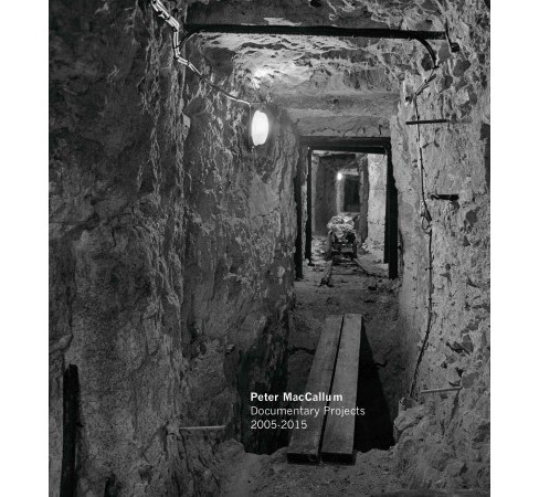 Peter Maccallum : Documentary Projects 2005-2015 (Hardcover) (Peter MacCallum) - image 1 of 1