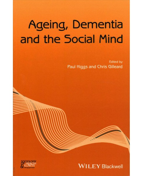 Ageing, Dementia and the Social Mind (Paperback) (Paul Higgs & Chris Gilleard) - image 1 of 1