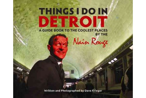 Things I Do in Detroit : A Guidebook to the Coolest Places by the Nain Rouge (Paperback) (Dave Krieger) - image 1 of 1