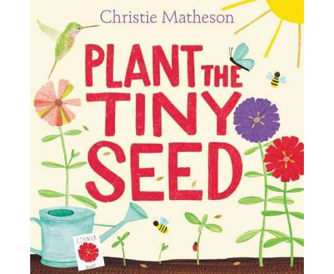 Plant the Tiny Seed (School And Library) (Christie Matheson) - image 1 of 1