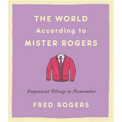 World According to Mister Rogers : Important Things to Remember -  Revised by Fred Rogers (Hardcover) - image 1 of 1
