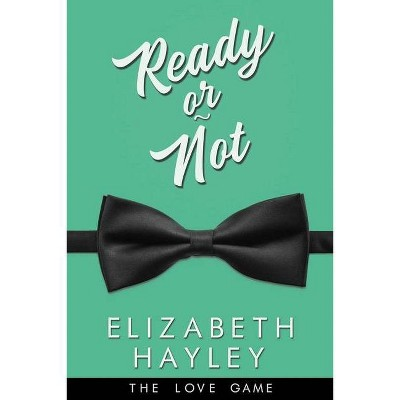 Ready or Not, 4 - (The Love Game) by  Elizabeth Hayley (Paperback)