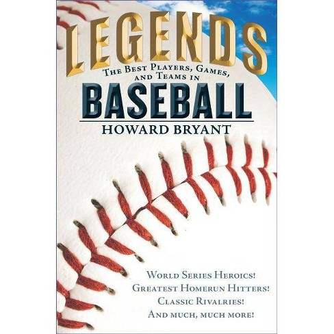 Legends: The Best Players, Games, and Teams in Baseball - by  Howard Bryant (Hardcover) - image 1 of 1