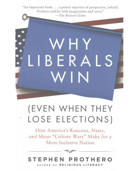 "Why Liberals Win Even When They Lose Elections : How America's Raucous, Nasty, and Mean ""Culture Wars"" - image 1 of 1"