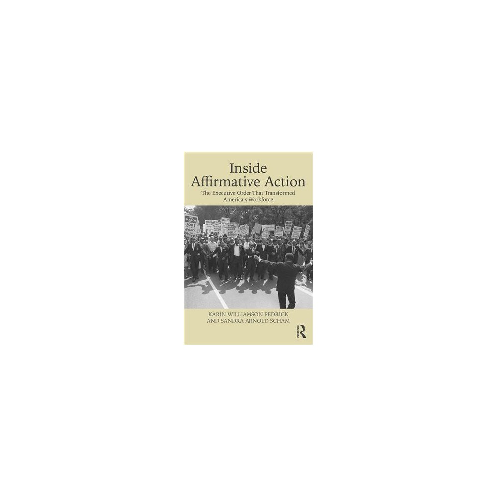 Inside Affirmative Action : The Executive Order That Transformed America's Workforce - (Paperback)