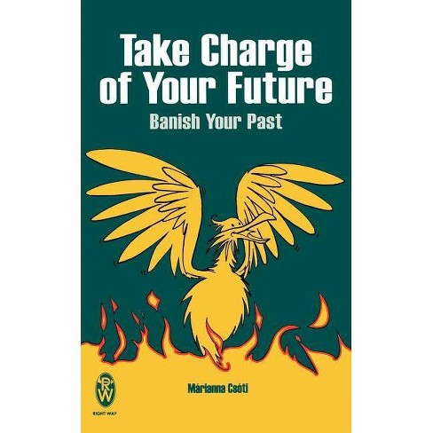 Take Charge of Your Future - (Right Way) by  Mrianna Csti & Marianna Csoti (Paperback) - image 1 of 1