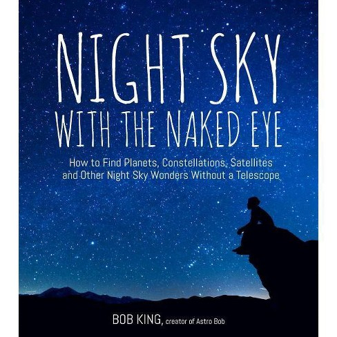 Night Sky with the Naked Eye - by  Bob King (Paperback) - image 1 of 1