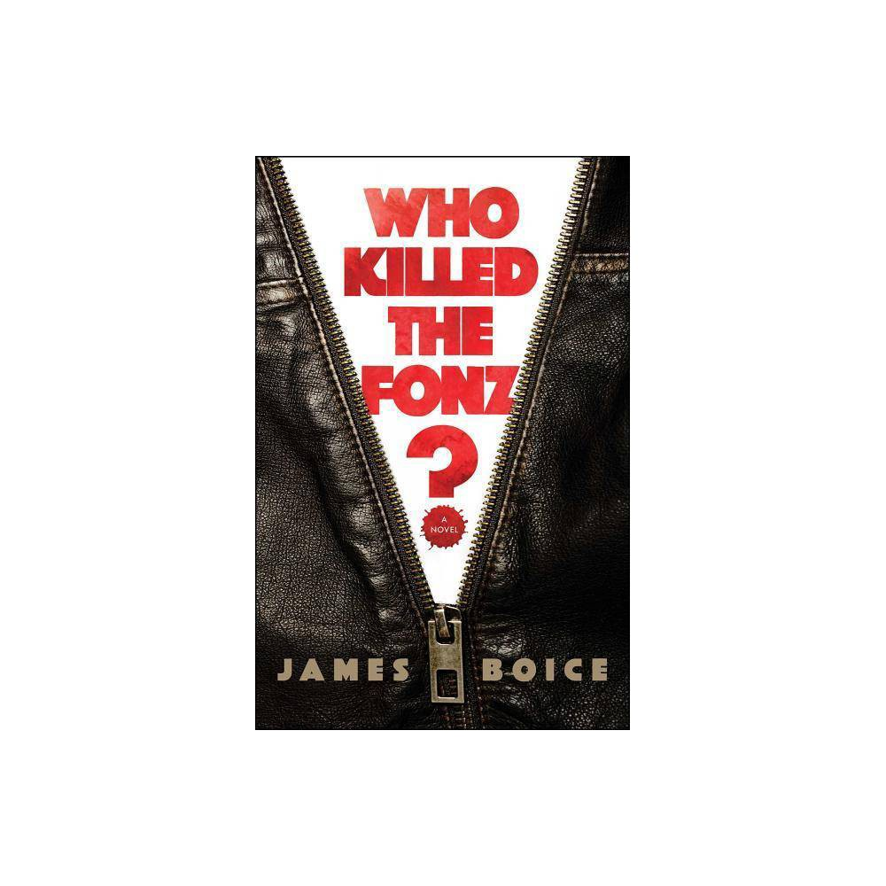 Who Killed the Fonz? - by James Boice (Hardcover) The legendary 1950s-era TV show Happy Days gets reinvented as a gritty 1980s noir. Late October, 1984. Prince and Bruce are dominating FM radio. Ron and Nancy are headed back to the White House. Crockett and Tubbs are leading men everywhere to embrace pastels. And Richard Cunningham? Well, Richard Cunningham is having a really bad Sunday. First, there's the meeting with his agent. A decade ago, the forty-something Cunningham was one of Hollywood's hottest screenwriters. But Tinseltown is no longer interested in his artsy, introspective scripts. They want Terminator cyborgs and exploding Stay Puft Marshmallow men. If he isn't interested in that sort of thing, his agent tells him, he's gonna have to find new representation. Then later that same day he gets a phone call with even worse news. His best friend from childhood back in Milwaukee, back when everyone called him Richie, is dead. Arthur Fonzarelli. The Fonz. Lost control of his motorcycle while crossing a bridge and plummeted into the water below. Two days of searching and still no body, no trace of his trademark leather jacket. Richard flies back for the memorial service, only to discover that Fonzie's death was no accident--it was murder. With the help of his old pals Ralph Malph and Potsie Weber, he sets out to catch the killer. Who it turns out to be is shocking. So is the story's final twist. Who Killed The Fonz? imagines what happened to the characters of the legendary TV series Happy Days twenty years after the show left off. And while much has changed in the interim--goodbye drive-in movie theaters, hello VCRs--the story centers around the same timeless themes as the show: the meaning of family. The significance of friendship. The importance of community. Fast-paced and full of nostalgia, Who Killed the Fonz? is an ingenious twist on a beloved classic that proves sometimes you can go home again. TM and (c) 2018 Cbs Studios Inc. All Rights Reserved
