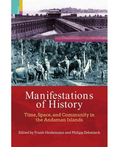 Manifestations of History : Time, Space, and Community in the Andaman Islands (Hardcover) - image 1 of 1