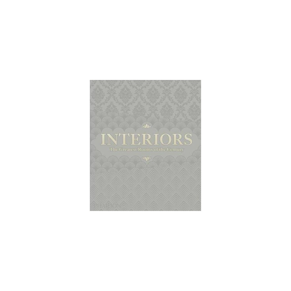 Interiors : The Greatest Rooms of the Century; Platinum Gray Edition - (Hardcover)