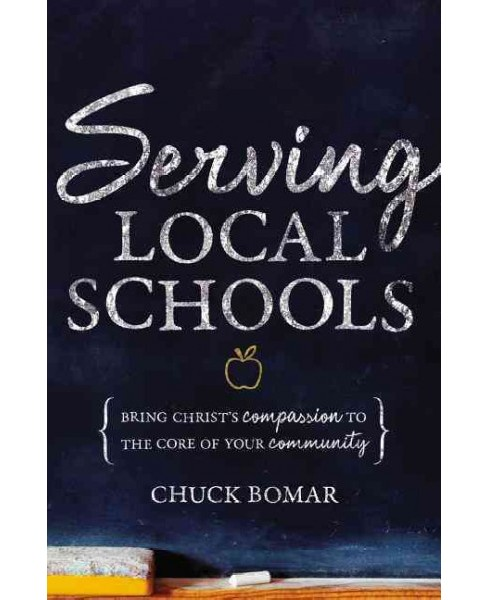 Serving Local Schools : Bring Christ's Compassion to the Core of Your Community (Paperback) (Chuck - image 1 of 1