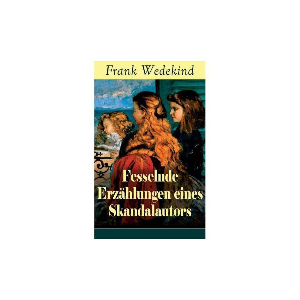 Fesselnde Erz Hlungen Eines Skandalautors By Frank Wedekind Paperback