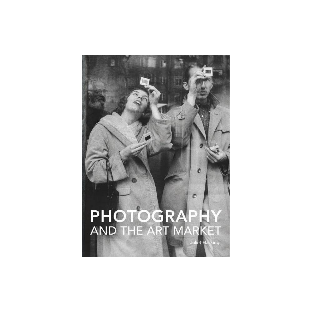Photography And The Art Market Handbooks In International Art Business By Juliet Hacking Hardcover