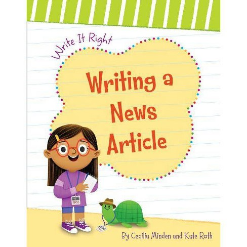 Writing a News Article - (Write It Right) by  Cecilia Minden (Paperback) - image 1 of 1