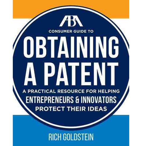 ABA Consumer Guide to Obtaining a Patent : A Practical Resource for Helping Enterpreneurs & Innovators - image 1 of 1