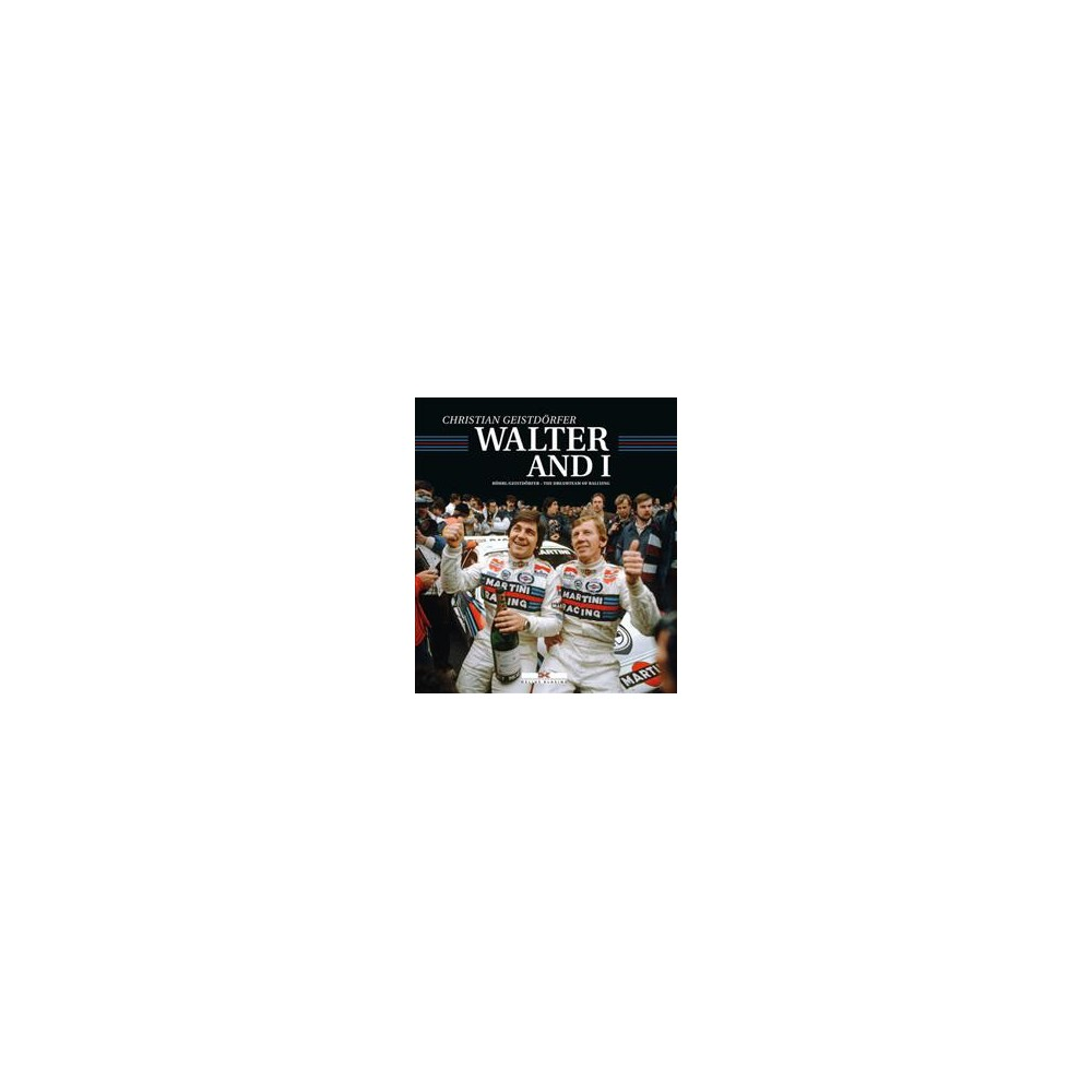 By Walter's Side : Röhrl and Geistdörfer: The Dreamteam of Rallying - (Hardcover)