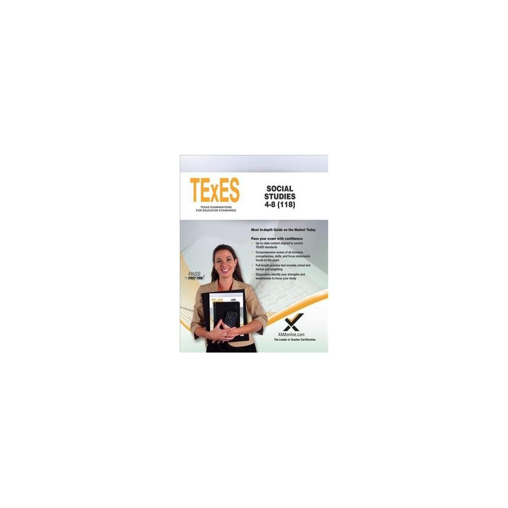 TExES Social Studies 4-8 118 : Teacher Certification Exam - by Sharon A. Wynne (Paperback)