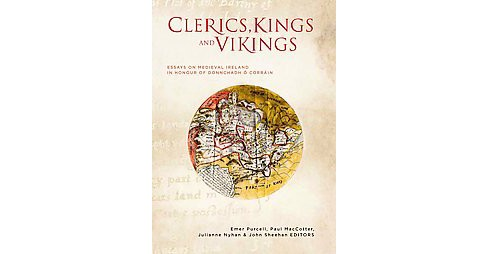 Clerics, Kings and Vikings : Essays on Medieval Ireland in Honour of Donnchadh O Corrain (Hardcover) - image 1 of 1
