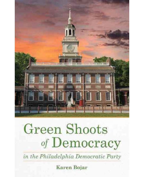 Green Shoots of Democracy Within the Philadelphia Democratic Party (Paperback) (Karen Bojar) - image 1 of 1