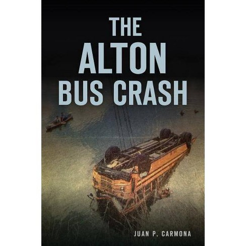 The Alton Bus Crash - by  Juan P Carmona (Paperback) - image 1 of 1