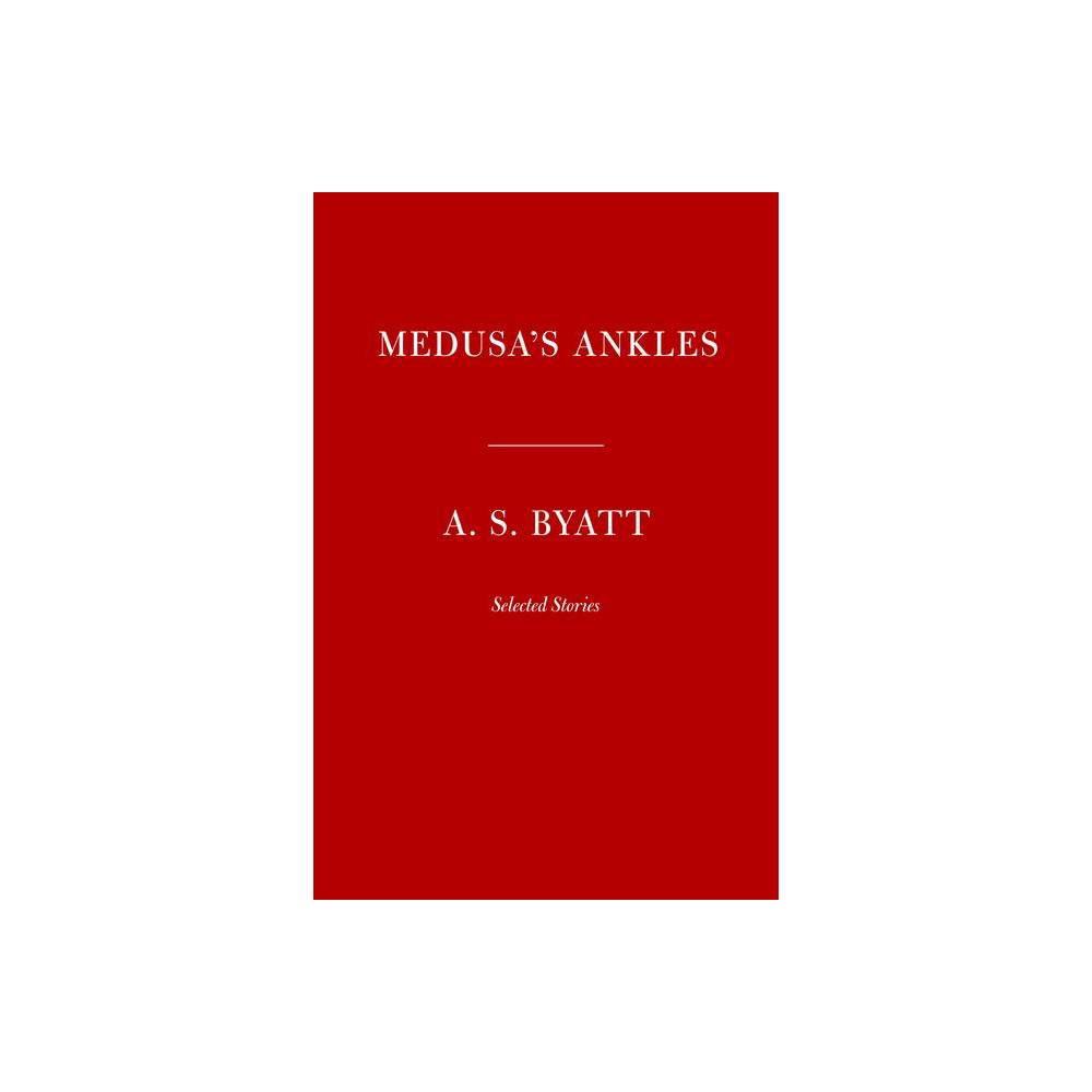 Medusa S Ankles By A S Byatt Hardcover