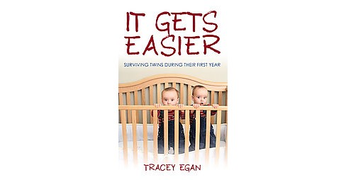 It Gets Easier : Surviving Twins During Their First Year (Paperback) (Tracey Egan) - image 1 of 1
