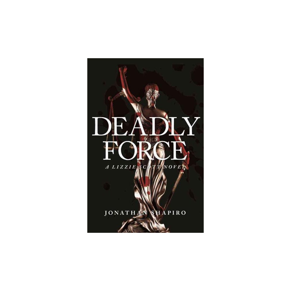 Deadly Force (Hardcover) (Jonathan Shapiro)