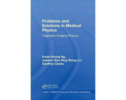 Problems and Solutions in Medical Physics : Diagnostic Imaging Physics -  (Hardcover) - image 1 of 1