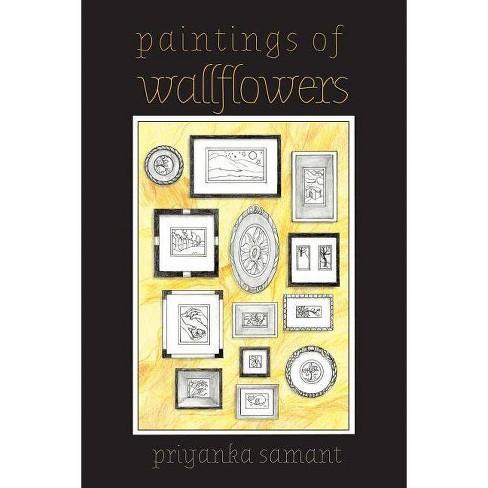 Paintings of Wallflowers - by  Priyanka Samant (Paperback) - image 1 of 1