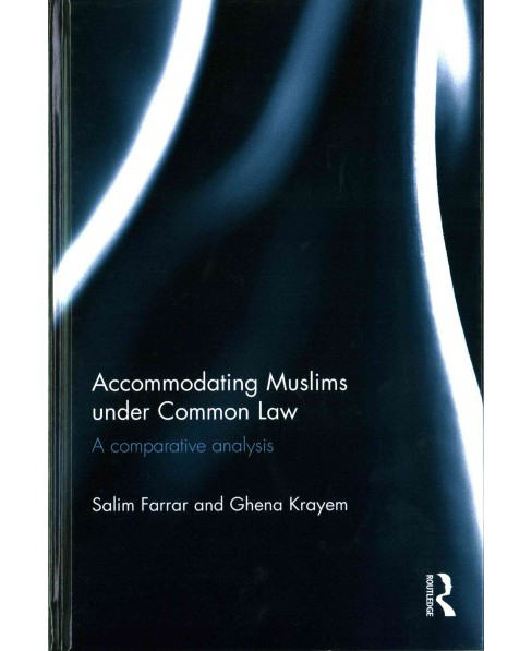 Accommodating Muslims Under Common Law : A Comparative Analysis (Hardcover) (Salim Farrar) - image 1 of 1
