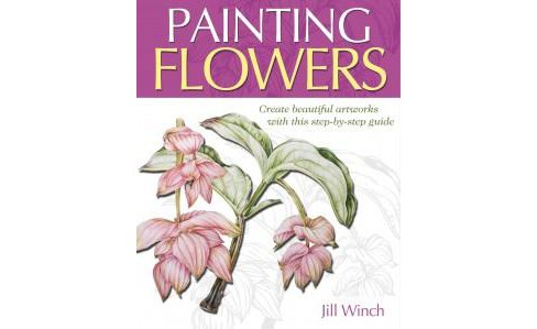 Painting Flowers : Create Beautiful Watercolor Artworks With This Step-by-step Guide (Paperback) (Jill - image 1 of 1