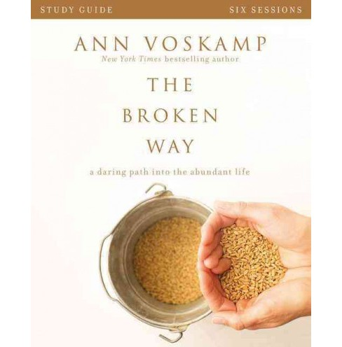 Broken Way : A Daring Path into the Abundant Life: Six Sessions (Paperback) (Ann Voskamp) - image 1 of 1