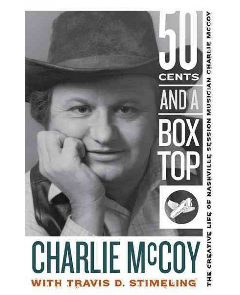Fifty Cents and a Box Top : The Creative Life of Nashville Session Musician Charlie Mccoy -  (Paperback) - image 1 of 1