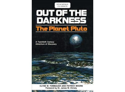 Out of the Darkness : The Planet Pluto -  by Clyde W. Tombaugh & Patrick Moore (Paperback) - image 1 of 1