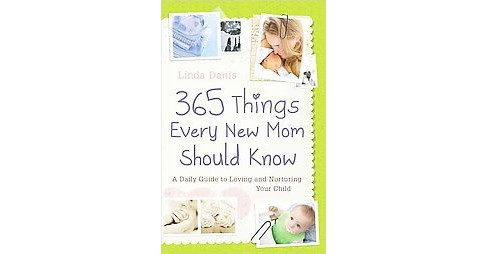 365 Things Every New Mom Should Know (Paperback) (Linda Danis) - image 1 of 1