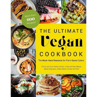 The Ultimate Vegan Cookbook - by Emily Von Euw & Kathy Hester & Amber St Peter & Marie Reginato & Celine Steen & Linda Meyer & Alex Meyer